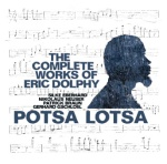 Potsa Lotsa - the complete works of Eric Dolphy